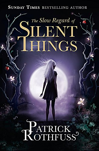 The Slow Regard Of Silent Things: A Kingkiller Chronicle Novella (Kingkiller Chronicle 3)