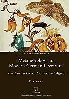 Metamorphosis in Modern German Literature: Transforming Bodies, Identities and Affects (Germanic Literatures)
