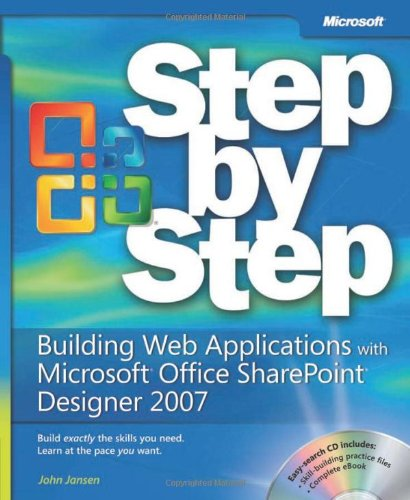Building Web Applications with Microsoft® Office SharePoint® Designer 2007 Step by Step (Step By Step (Microsoft))