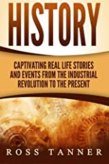 History: Captivating Real Life Stories and Events from the Industrial Revolution Broché