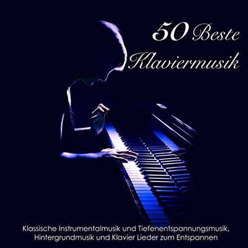 Die 50 Beste Klaviermusik - Klassische Instrumentalmusik und Tiefenentspannungsmusik, Hintergrundmusik und Klavier Lieder zum Entspannen
