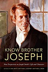 Know Brother Joseph: New Perspectives on Joseph Smith's Life and Character Kindle Edition