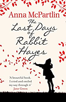 The Last Days of Rabbit Hayes: The unforgettable Richard and Judy Book Club pick by [Anna McPartlin]