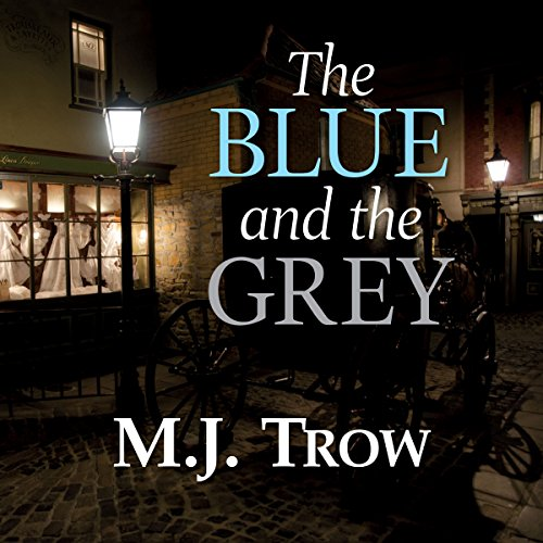 The Blue and the Grey     A Grand & Batchelor Victorian Mystery              By:                                                                                                                                 M. J. Trow                               Narrated by:                                                                                                                                 Peter Noble                      Length: 8 hrs and 50 mins     2 ratings     Overall 5.0