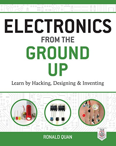Electronics from the Ground Up: Learn by Hacking, Designing, and Inventing (English Edition)