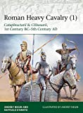 Roman Heavy Cavalry (1): Cataphractarii & Clibanarii, 1st Century BC–5th Century AD (Elite)