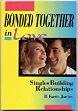 BONDED TOGETHER IN LOVE: Singles Building Relationships by Farris Jordan (Building Healthy Relations for Single Christian Adults, softcover 1989)