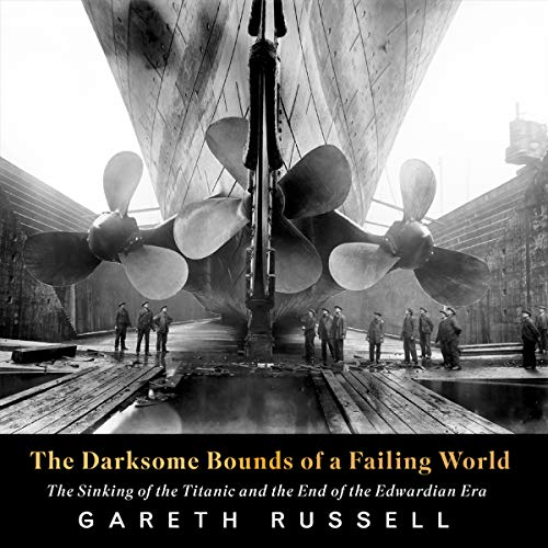 The Darksome Bounds of a Failing World: The Sinking of the 'Titanic' and the End of the Edwardian Era cover art