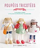 Poupées tricotées: Comment apprendre à tricoter et retrouver son âme d'enfant...en...