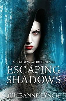 Escaping Shadows (A Shadow World Novel Book 2) by [Julieanne Lynch]