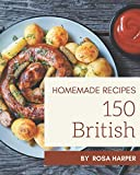 150 Homemade British Recipes: A Must-have British Cookbook for Everyone