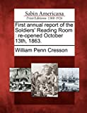 First annual report of the Soldiers' Reading Room: re-opened October 13th, 1863.