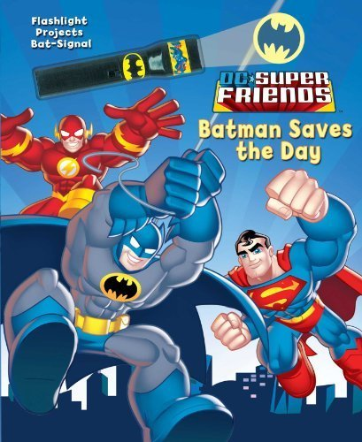 DC Super Friends Batman Saves the Day (Flashlight Book) by J. E. Bright (2013) Hardcover