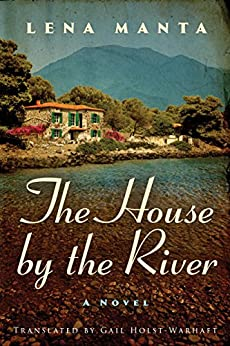 The House by the River by [Lena Manta, Gail Holst-Warhaft]