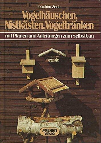 Vogelhäuschen, Nistkästen, Vogeltränken (6645 763) mit Plänen und Anleitungen zum Selbstbau.