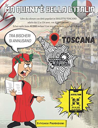 Ma Quant'è Bella l'Italia - TOSCANA -: Libro da colorare con Detti Popolari in DIALETTO TOSCANO adatto dai 12 ai 154 anni, con AUDIO incluso. Si hai ... Così impari anche tu a parlare in dialetto