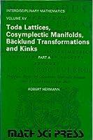 Toda Lattices, Cosymplectic Manifolds, Baecklund Transformations and Kinks (Interdisciplinarymathem Atics Series, No 15/Part A)