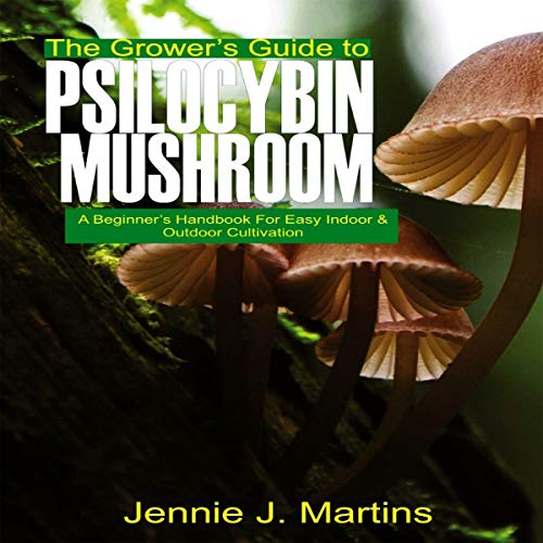 The Grower's Guide to Psilocybin Mushroom  By  cover art