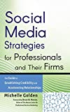Social Media Strategies for Professionals and Their Firms: The Guide to Establishing Credibility and...