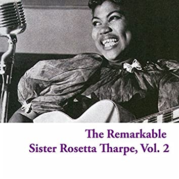 The Remarkable Sister Rosetta Tharpe, Vol. 2
