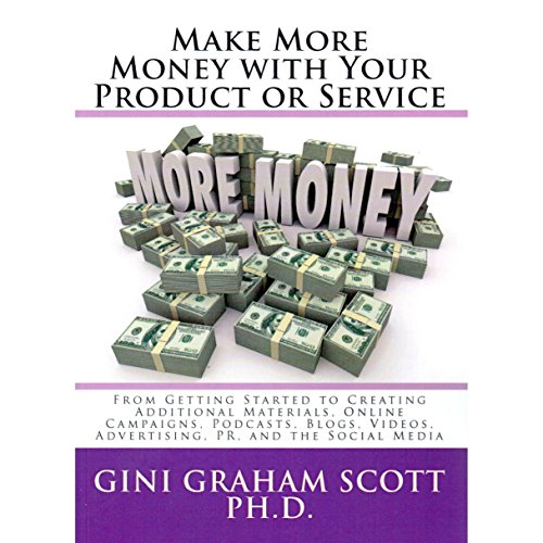 Make More Money with Your Product or Service     From Getting Started to Creating Additional Materials, Online Campaigns, Podcasts, Blogs, Videos, Advertising, PR, and the Social Media              By:                                                                                                                                 Gini Graham Scott PhD                               Narrated by:                                                                                                                                 Howard Dwayne Colclough                      Length: 10 hrs and 18 mins     1 rating     Overall 1.0