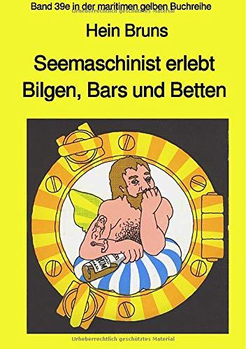 maritime gelbe Reihe bei Jürgen Ruszkowski / Seemaschinist erlebt Bilgen, Bars und Betten - Band 39e in der maritimen gelben Buchreihe