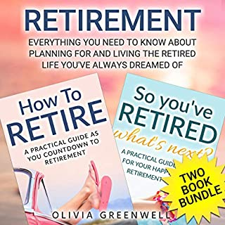 Retirement: Two Book Bundle     Everything You Need to Know About Planning for and Living the Retired Life You've Always Dreamed Of              By:                                                                                                                                 Olivia Greenwell                               Narrated by:                                                                                                                                 Julie Slater,                                                                                        Sheree Wichard                      Length: 3 hrs and 41 mins     5 ratings     Overall 4.4