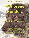 Verlorene Hunde...Buch der Vergessenen: Neue & wahre Hunde-Geschichten / Band 2
