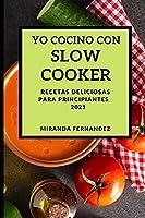 Yo Cocino Con Slow Cooker 2021 (Slow Cooker Recipes 2021 Spanish Edition): Recetas Deliciosas Para Principiantes