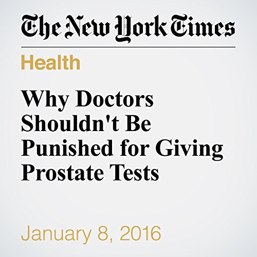 Why Doctors Shouldn't Be Punished for Giving Prostate Tests audiobook cover art