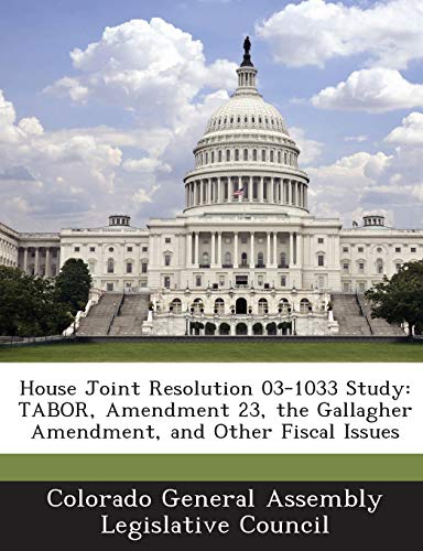 House Joint Resolution 03-1033 Study: TABOR, Amendment 23, the Gallagher Amendment, and Other Fiscal Issues