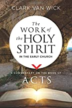The Work of the Holy Spirit in the Early Church: A Commentary on the Book of Acts