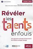 Révéler les talents enfouis - Une approche humaniste et bienveillante des relations manager-managé.
