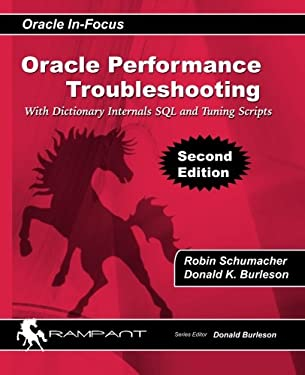 Oracle Performance Troubleshooting: With Dictionary Internals SQL & Tuning Scripts (Oracle In-Focus) (Volume 36)