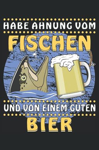 HABE AHNUNG VOM FISCHEN UND VON EINEM GUTEN BIER: Fischen und Bier. Kariertes Notizbuch-Tagebuch bzw. Übungsbuch mit 120 Seiten