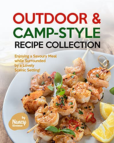 Outdoor & Camp-Style Recipe Collection: Enjoying a Savoury Meal while Surrounded by a Lovely Scenic Setting!