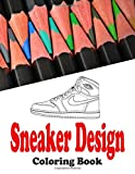 Sneaker Design Coloring Book: for all Sneakerheads- Kids and Adults