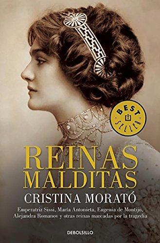 Reinas malditas: Emperatriz Sissi, María Antonieta, Eugenia de Montijo, Alejandra Romanov y otras reinas marcadas por la tragedia (Best Seller)