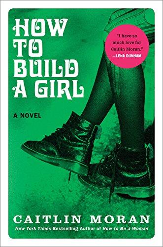 How to Build a Girl: A Novel