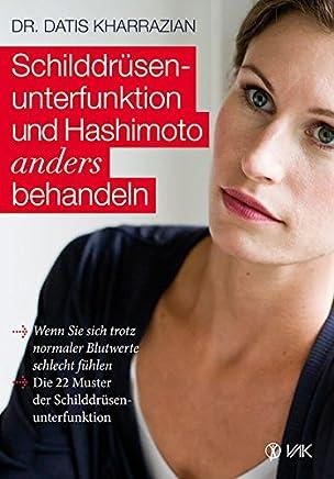 Schilddrüsenunterfunktion und Hashioto anders behandeln Wenn Sie sich trotz noraler Blutwerte schlecht fühlen Die 22 uster der Schilddrüsenunterfunktion by Datis Kharrazian