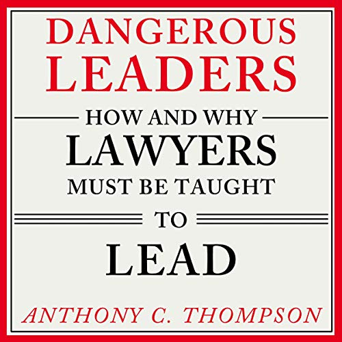 Couverture de Dangerous Leaders: How and Why Lawyers Must Be Taught to Lead