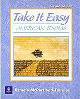 TAKE IT EASY (2/E) (American Idioms)