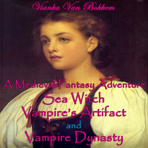 A Medieval Fantasy Adventure, Sea Witch, Vampire's Artifact, and Vampire Dynasty audiobook cover art
