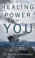 Healing Power of You: A Guide to Wellness and Healing
