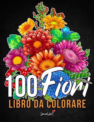 100 Fiori - Libro da colorare per Adulti: Più di 100 pagine da colorare con bellissimi fiori, natura, sfondi e mandala floreali e molto altro. Libri antistress da colorare. (Idea Regalo!)