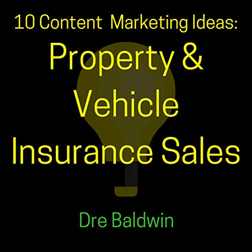 10 Content Marketing Ideas: Property & Vehicle Insurance Sales audiobook cover art