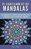 Mandalas: El Significado de los Mandalas. Los Poderosos Secretos que Guardan para Conectarse con su Lado más Sagrado (Meditación, meditación con mandalas, ... budismo, yoga, espiritualidad)