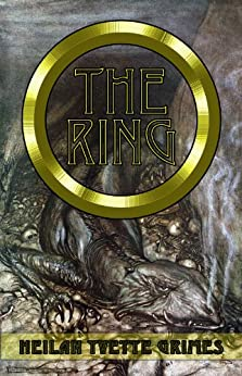 The Ring: The Legend of the Niebelungenlied: The Volsungr Saga and The Saga of Ragnar Lodbrokr by [Heilan Yvette Grimes]
