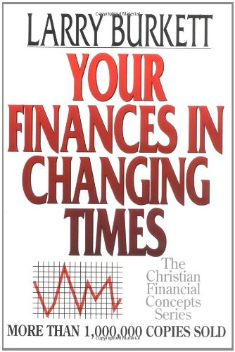 Your Finances In Changing Times (The Christian Financial Concepts Series)