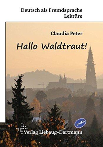 Hallo Waldtraut!: Lektüre für Jugendliche und Erwachsene - Niveau A1 und A2